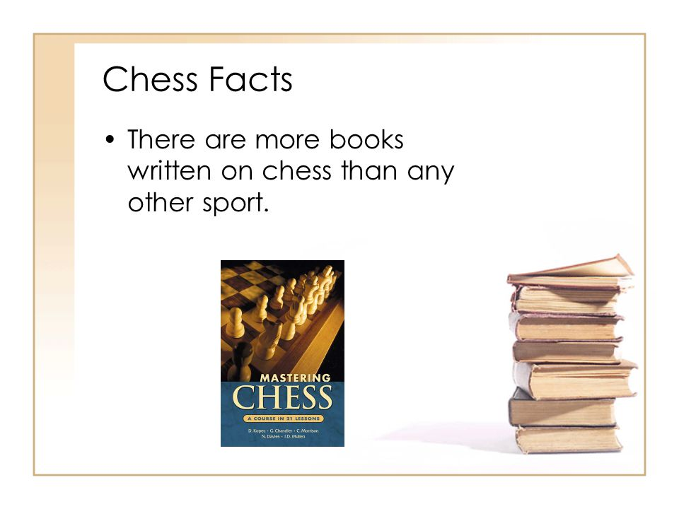 Chess Facts There are more books written on chess than any other sport.