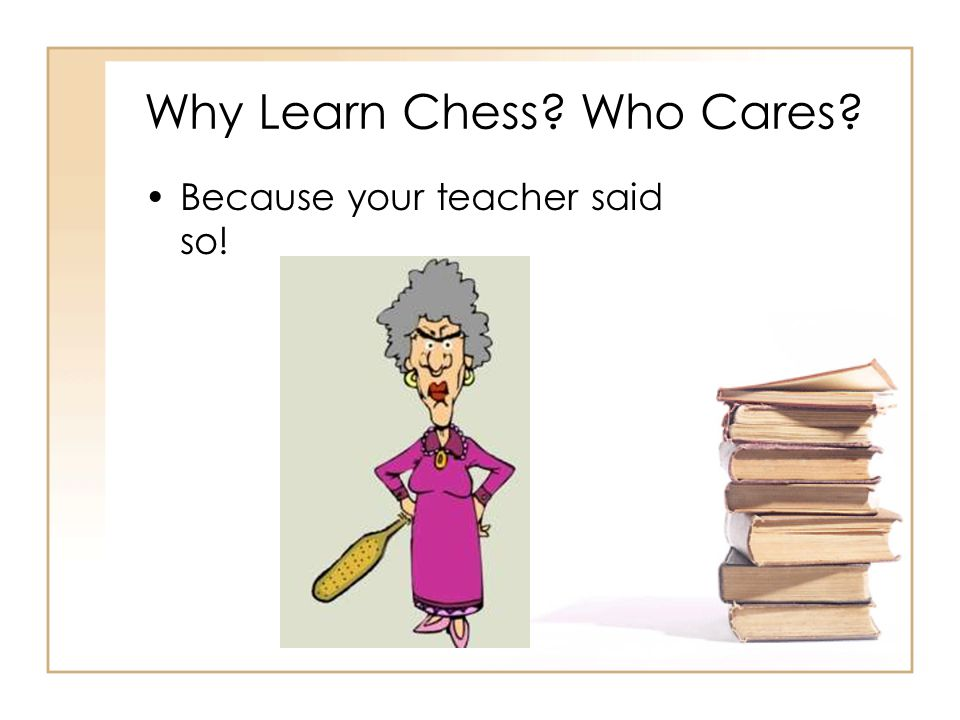 Why Learn Chess Who Cares