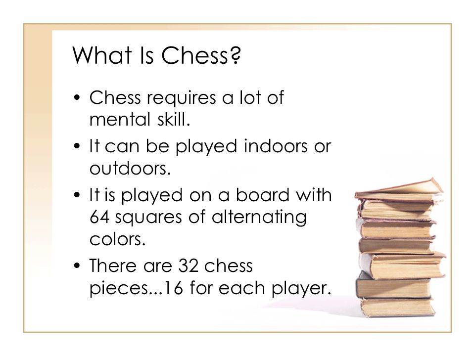 What Is Chess Chess requires a lot of mental skill.