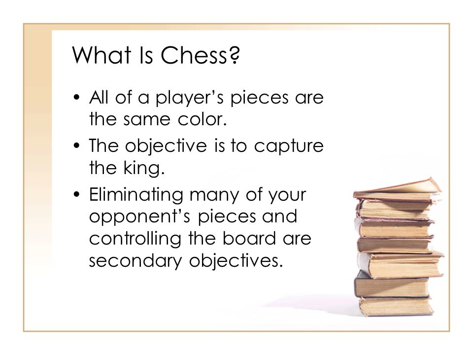 What Is Chess All of a player's pieces are the same color.