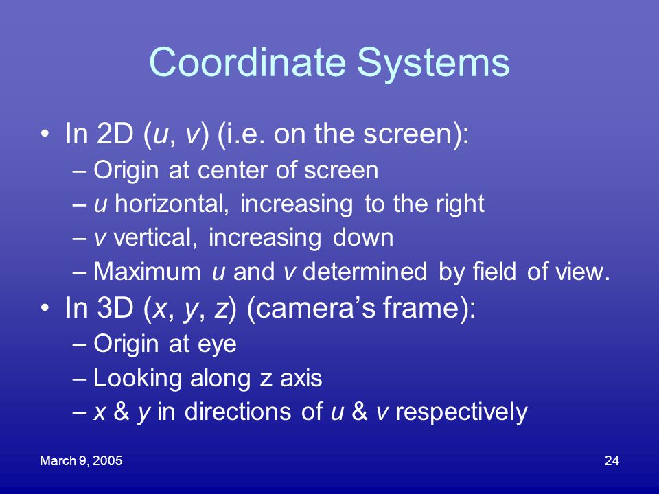 Coordinate Systems In 2D (u, v) (i.e. on the screen):