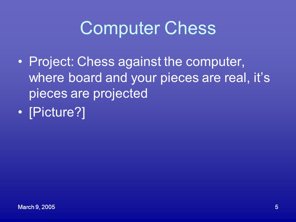Computer Chess Project: Chess against the computer, where board and your pieces are real, it's pieces are projected.