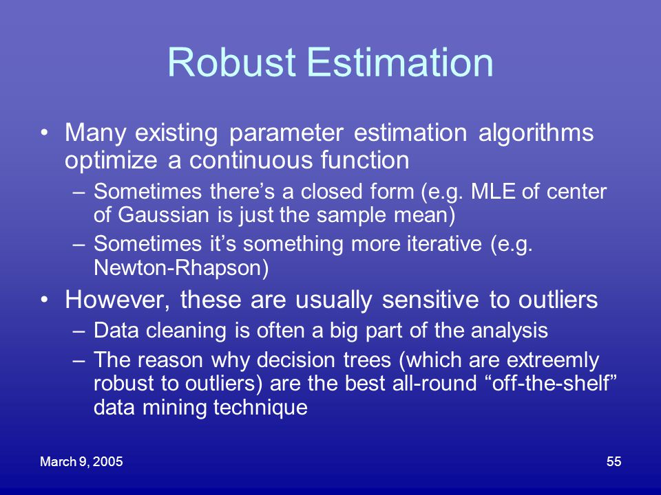 Robust Estimation Many existing parameter estimation algorithms optimize a continuous function.