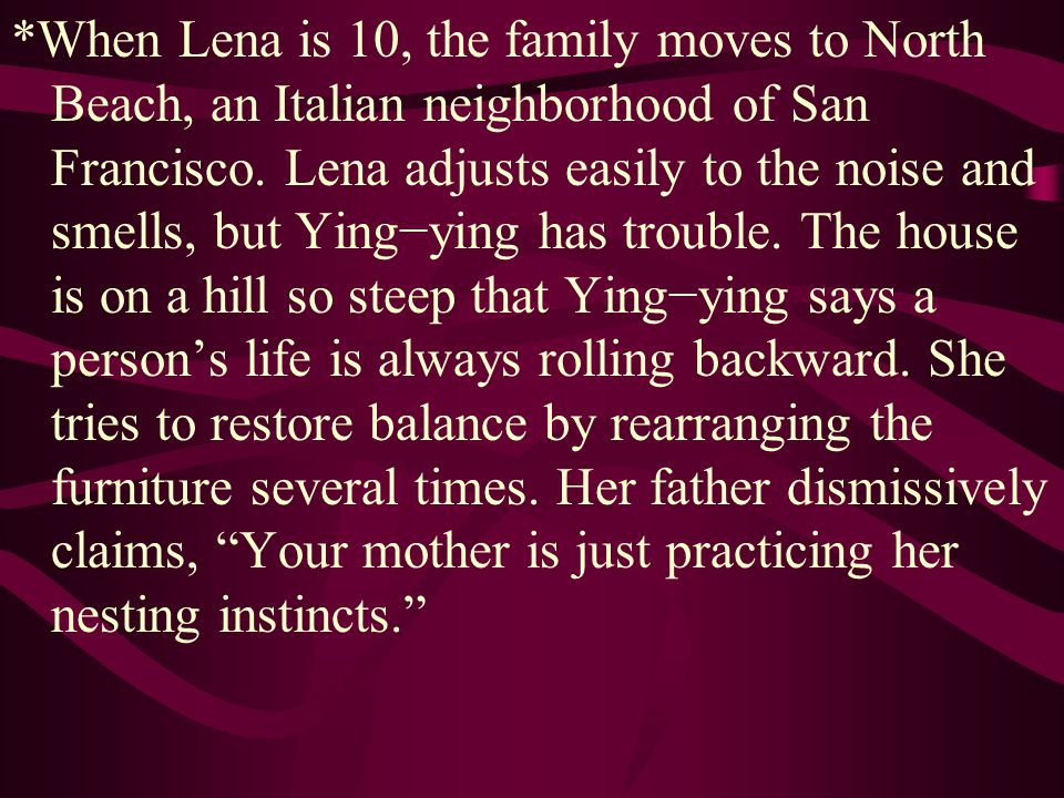 *When Lena is 10, the family moves to North Beach, an Italian neighborhood of San Francisco.