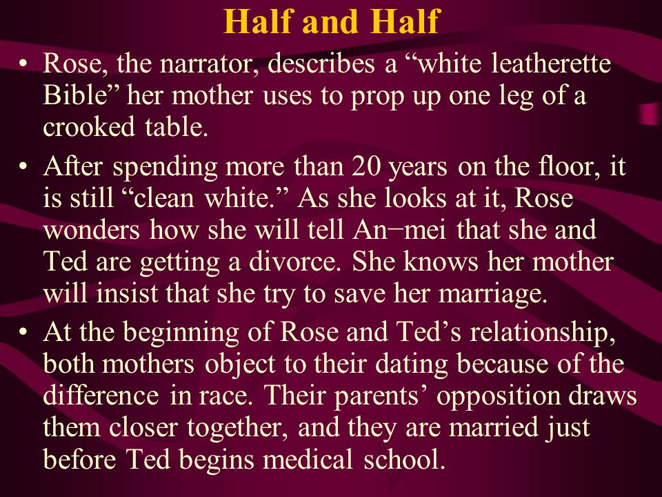 Half and Half Rose, the narrator, describes a white leatherette Bible her mother uses to prop up one leg of a crooked table.