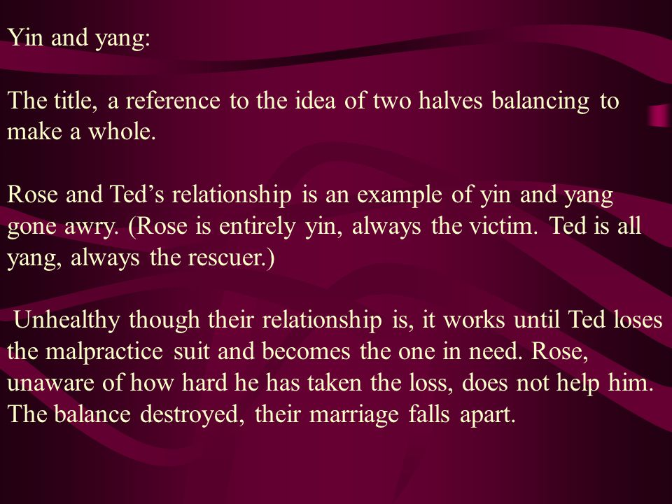 Yin and yang: The title, a reference to the idea of two halves balancing to make a whole.