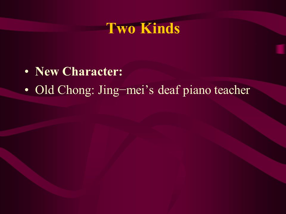 Two Kinds New Character: Old Chong: Jing−mei's deaf piano teacher