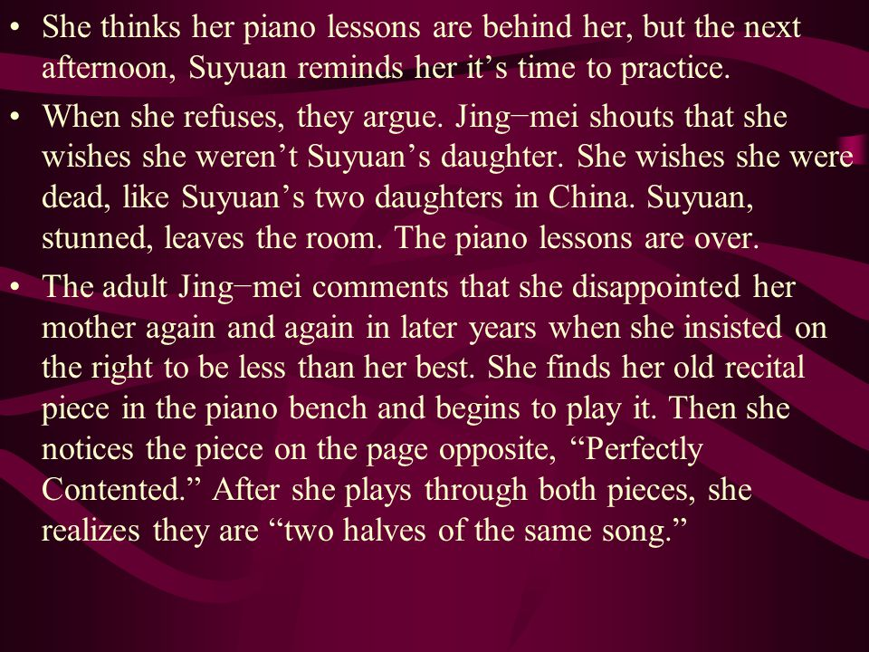 She thinks her piano lessons are behind her, but the next afternoon, Suyuan reminds her it's time to practice.