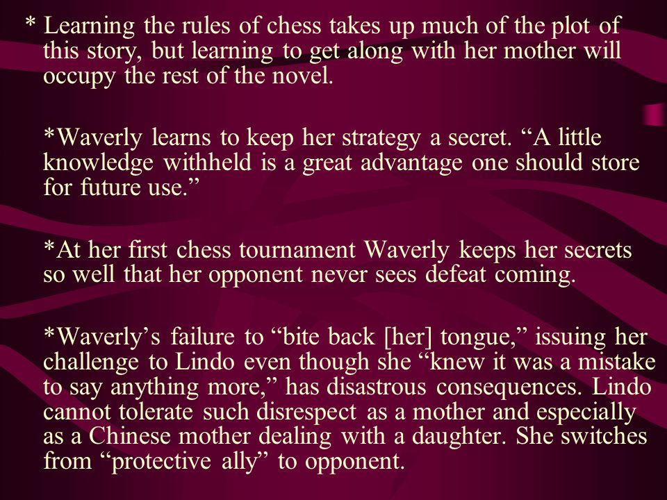 * Learning the rules of chess takes up much of the plot of this story, but learning to get along with her mother will occupy the rest of the novel.
