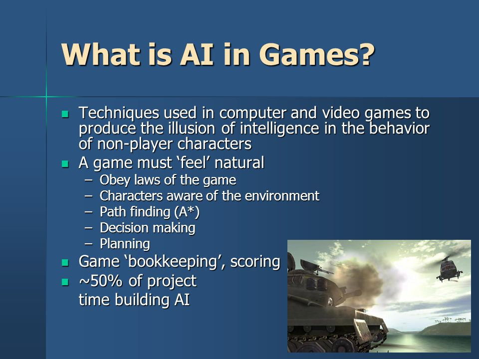 What is AI in Games Techniques used in computer and video games to produce the illusion of intelligence in the behavior of non-player characters.