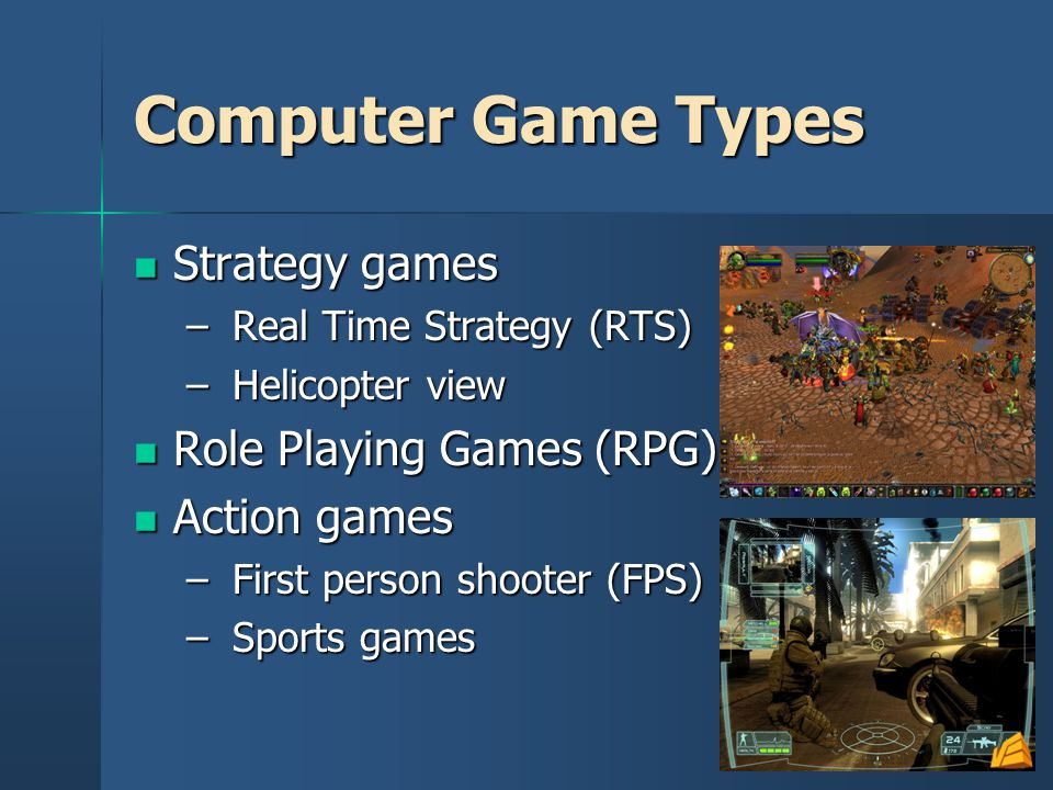 Computer Game Types Strategy games Role Playing Games (RPG)