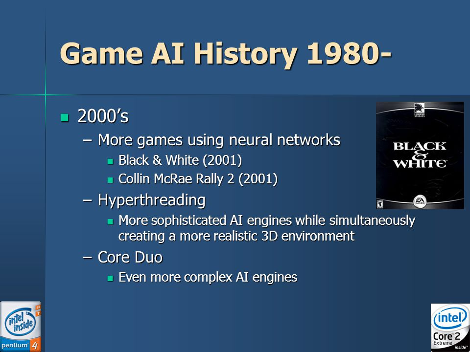 Game AI History 1980- 2000's More games using neural networks