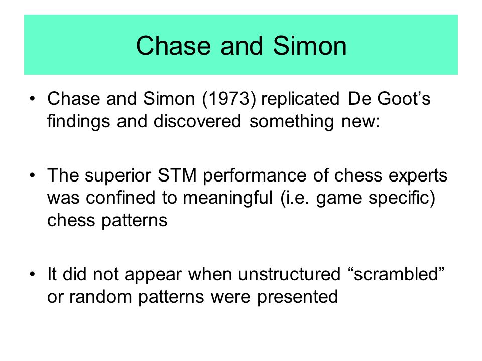 Chase and Simon Chase and Simon (1973) replicated De Goot's findings and discovered something new: