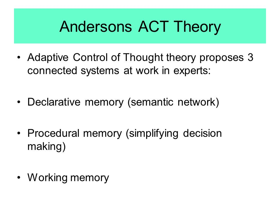 Andersons ACT Theory Adaptive Control of Thought theory proposes 3 connected systems at work in experts: