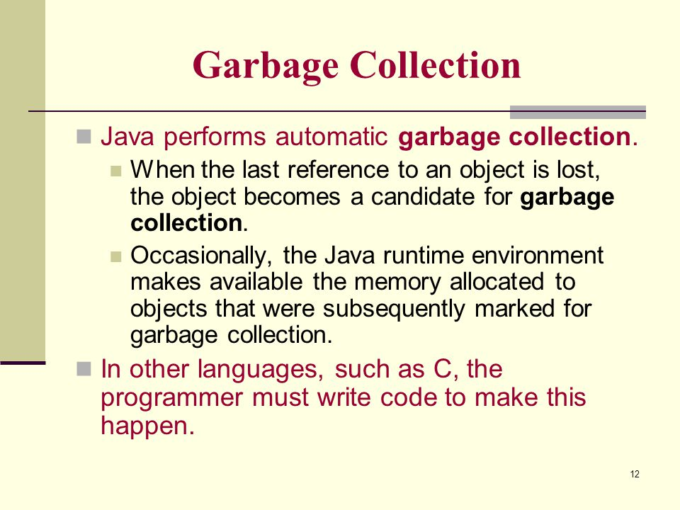 Garbage Collection Java performs automatic garbage collection.