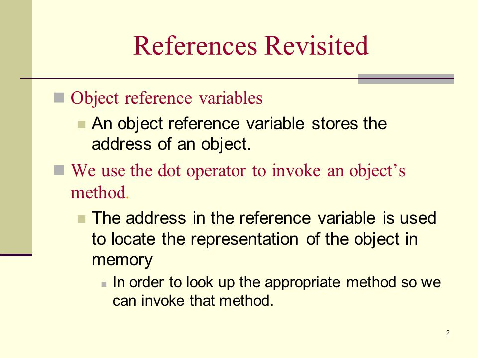 References Revisited Object reference variables
