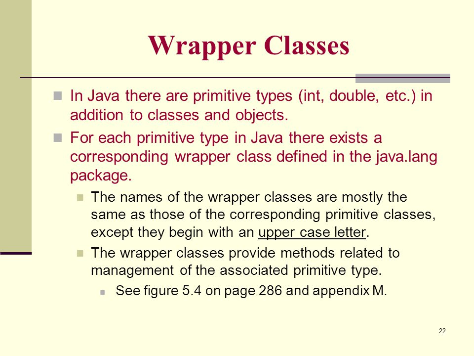 Wrapper Classes In Java there are primitive types (int, double, etc.) in addition to classes and objects.