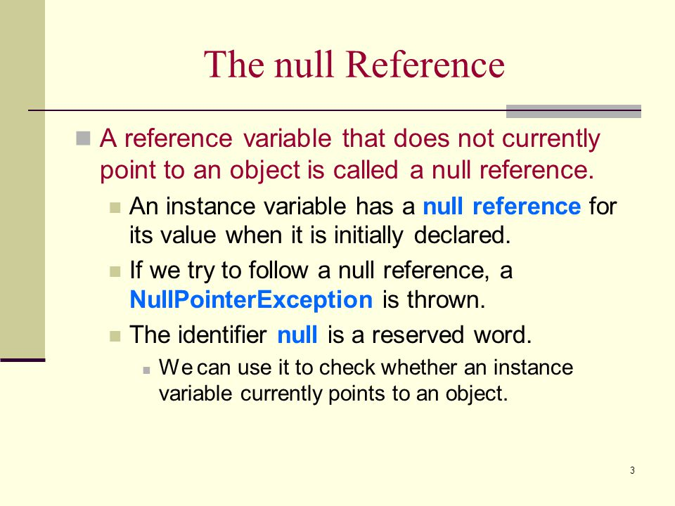 The null Reference A reference variable that does not currently point to an object is called a null reference.
