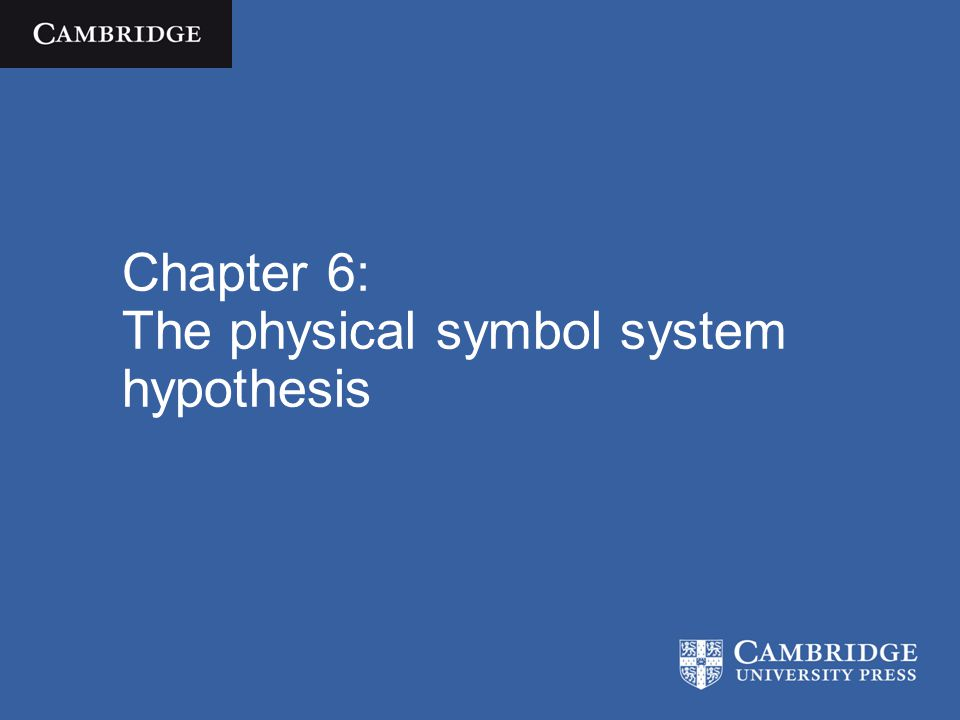 Chapter 6: The physical symbol system hypothesis