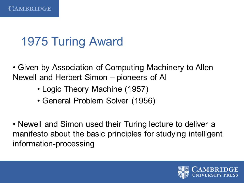1975 Turing Award • Given by Association of Computing Machinery to Allen Newell and Herbert Simon – pioneers of AI.