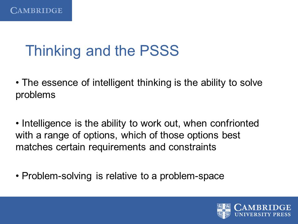 Thinking and the PSSS • The essence of intelligent thinking is the ability to solve problems.