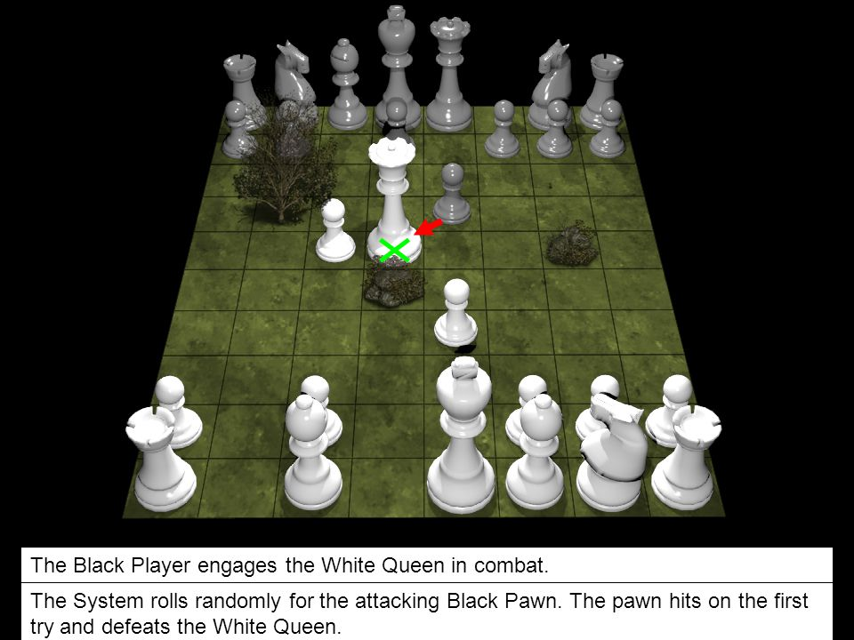 The Black Player engages the White Queen in combat.