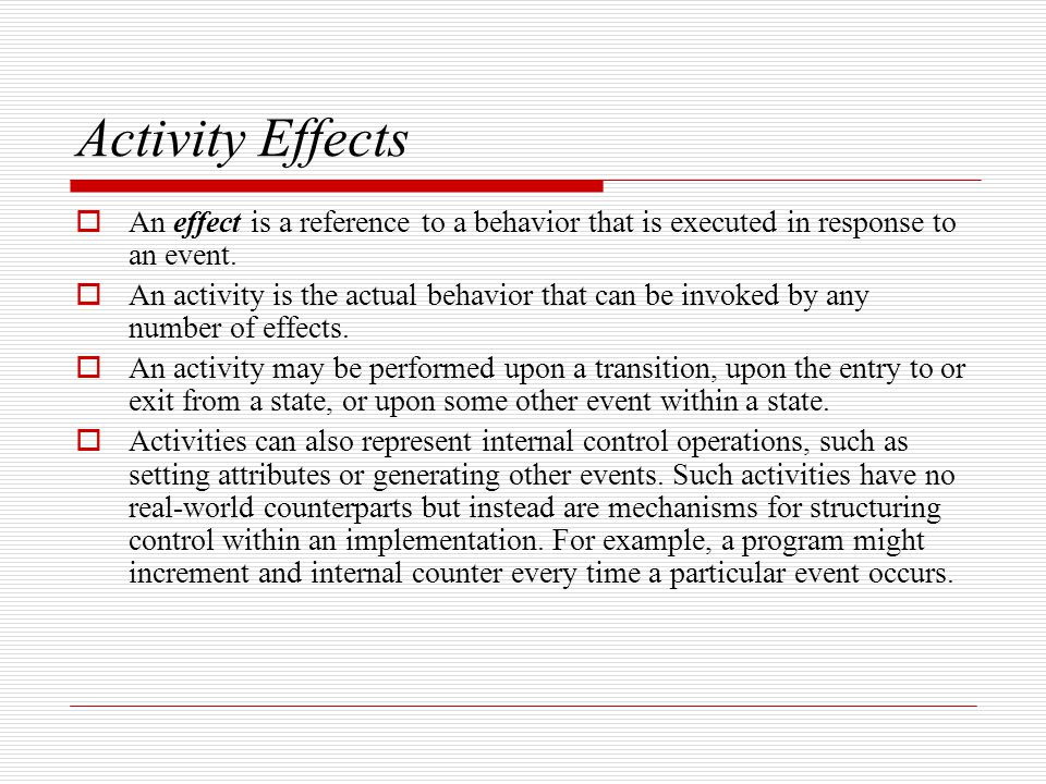 Activity Effects An effect is a reference to a behavior that is executed in response to an event.