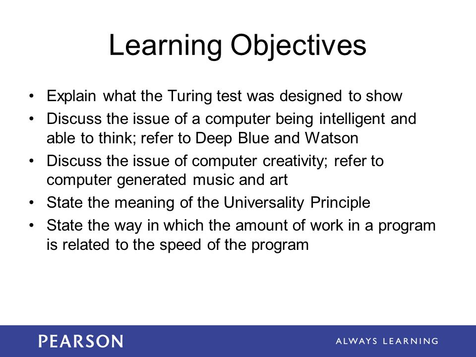 Learning Objectives Explain what the Turing test was designed to show