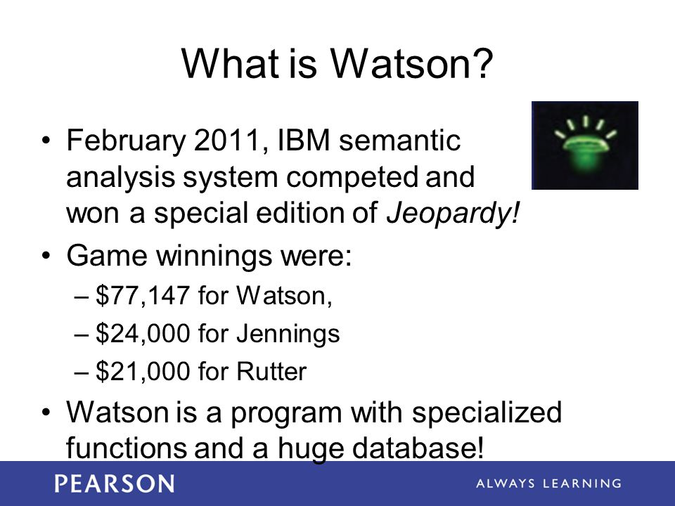What is Watson February 2011, IBM semantic analysis system competed and won a special edition of Jeopardy!