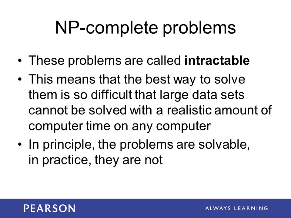 NP-complete problems These problems are called intractable