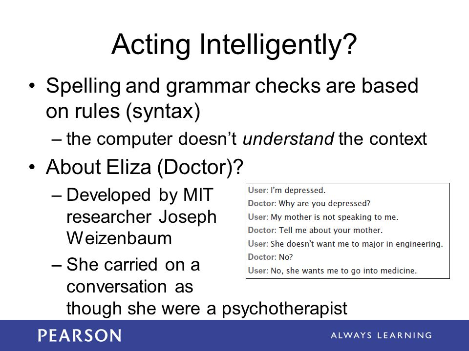 Acting Intelligently Spelling and grammar checks are based on rules (syntax) the computer doesn't understand the context.