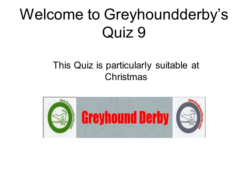 Welcome to Greyhoundderby's Quiz 9