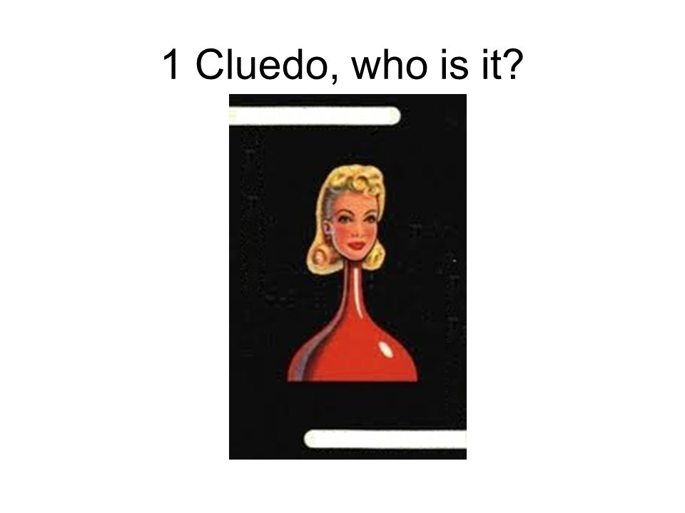 1 Cluedo, who is it