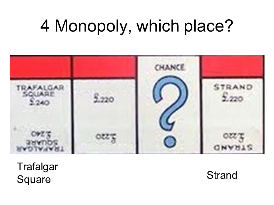 4 Monopoly, which place Trafalgar Square Strand