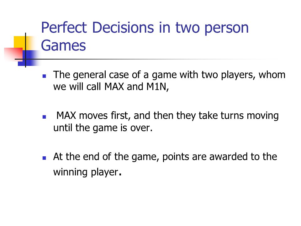 Perfect Decisions in two person Games