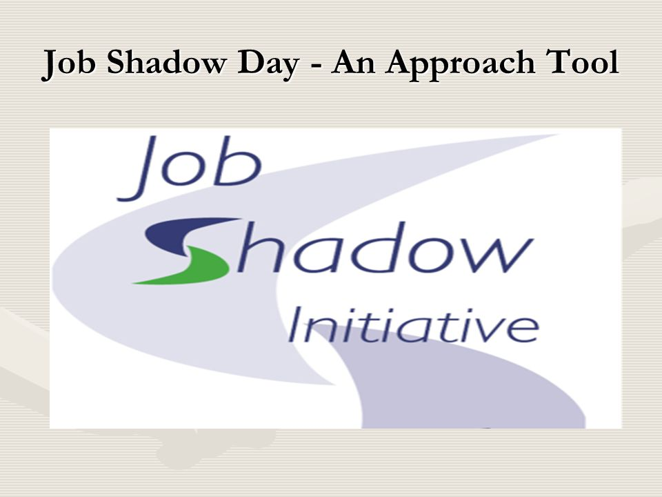 Job Shadow Day - An Approach Tool