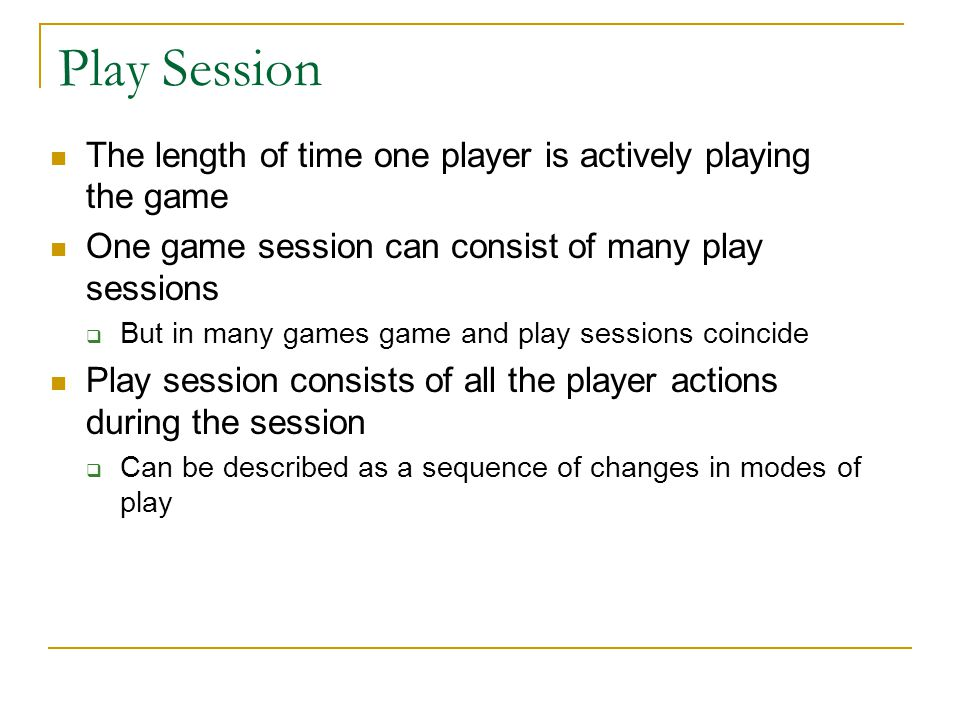 Play Session The length of time one player is actively playing the game. One game session can consist of many play sessions.