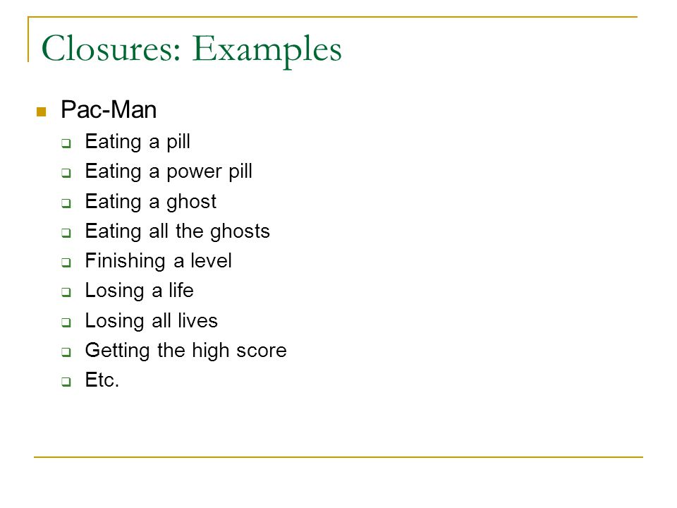 Closures: Examples Pac-Man Eating a pill Eating a power pill