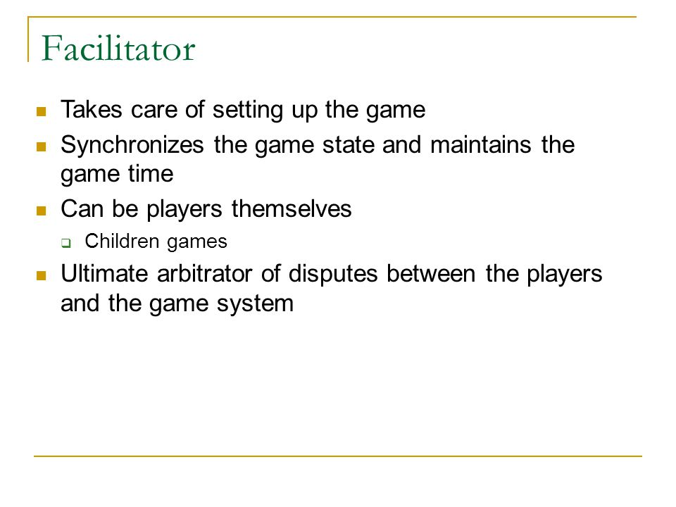 Facilitator Takes care of setting up the game