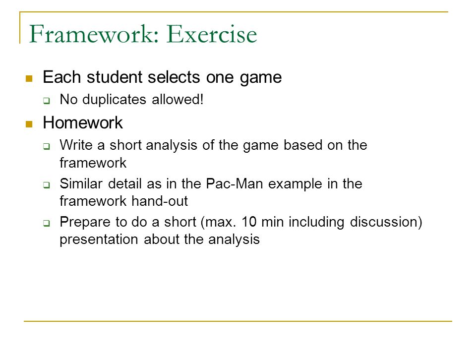 Framework: Exercise Each student selects one game Homework