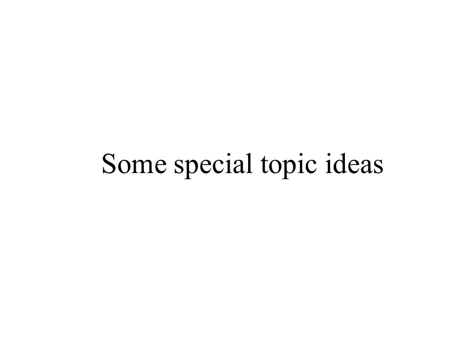 Some special topic ideas