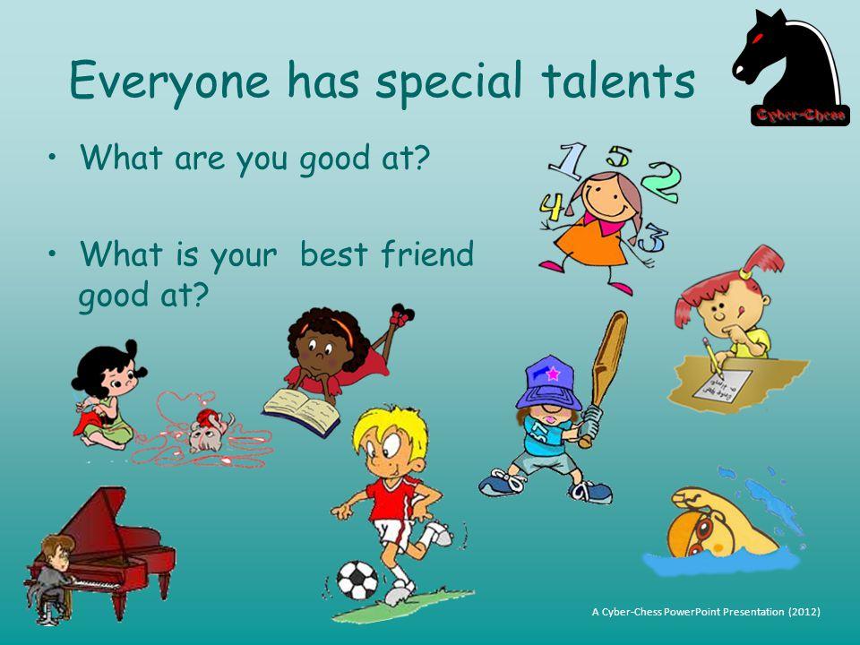 Everyone has special talents