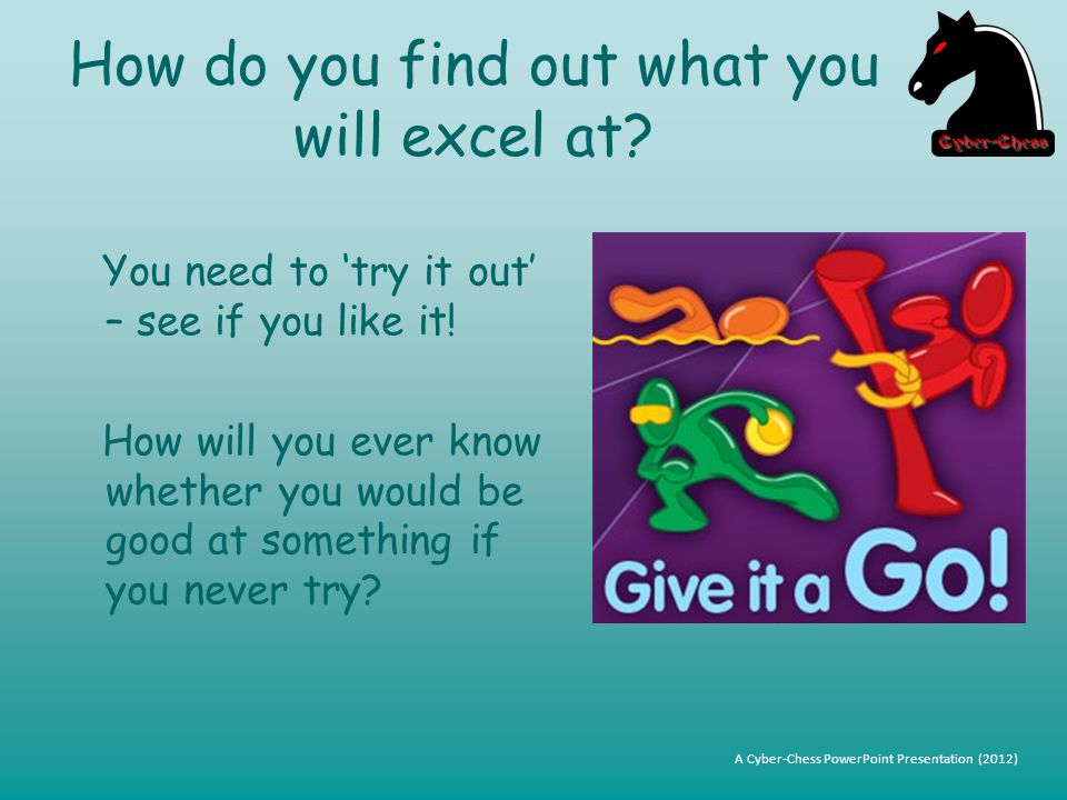 How do you find out what you will excel at