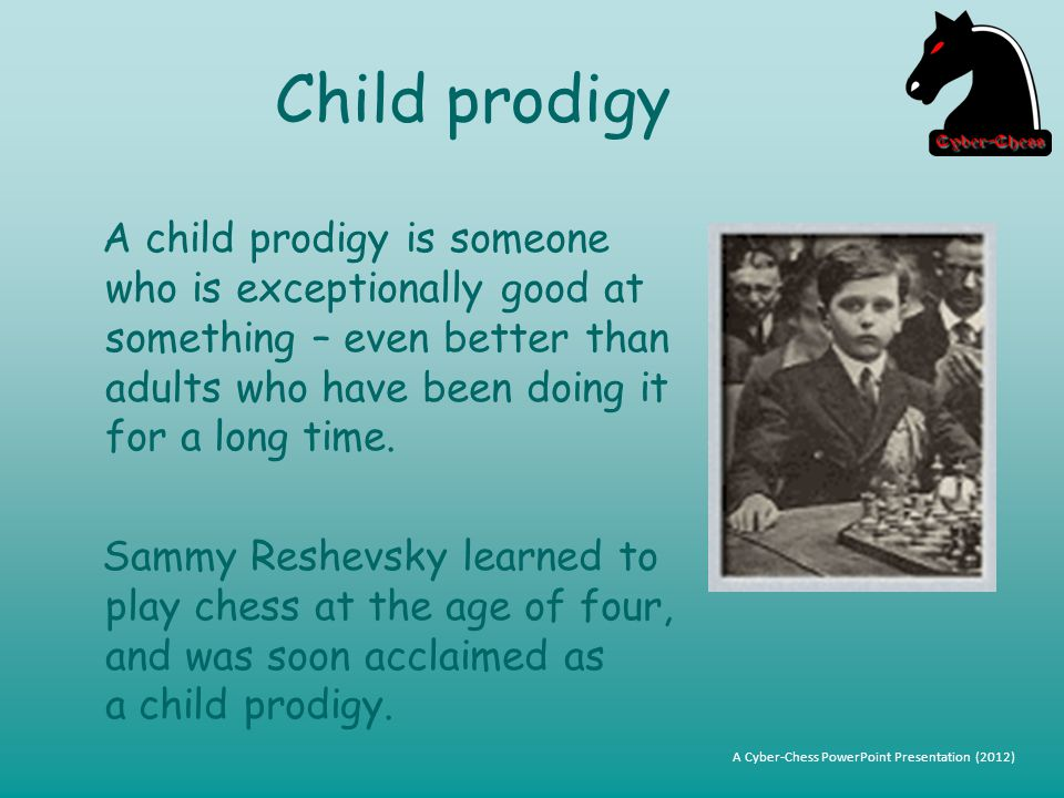 Child prodigy A child prodigy is someone who is exceptionally good at something – even better than adults who have been doing it for a long time.