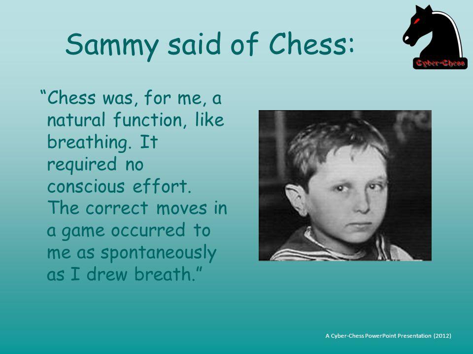 Sammy said of Chess: