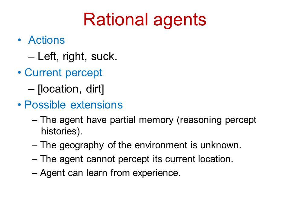 Rational agents Actions – Left, right, suck. • Current percept