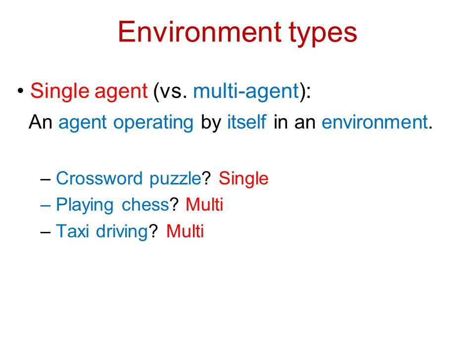 Environment types • Single agent (vs. multi-agent):