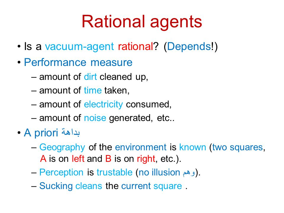 Rational agents • Is a vacuum-agent rational (Depends!)