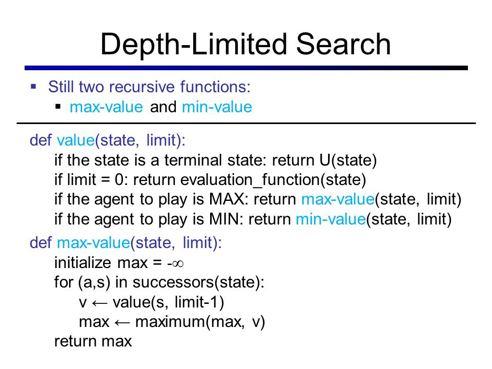 Depth-Limited Search Still two recursive functions: