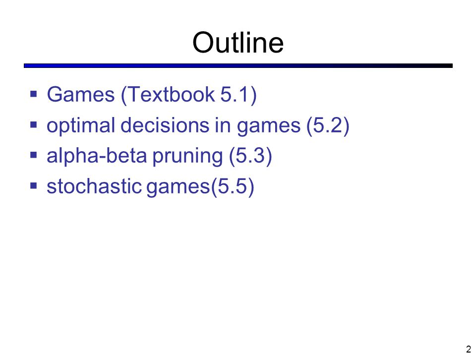 Outline Games (Textbook 5.1) optimal decisions in games (5.2)